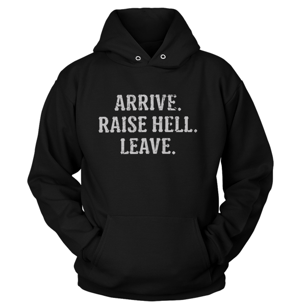 Arrive. Raise Hell. Leave. - Sweatshirts