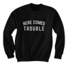 Here Comes Trouble - Sweatshirts