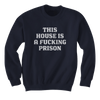 This House Is A F-ing Prison - Sweatshirts