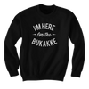 I'm Here For The Bukakke - Hoodie
