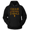 I Drink And I Know Things - Sweatshirts