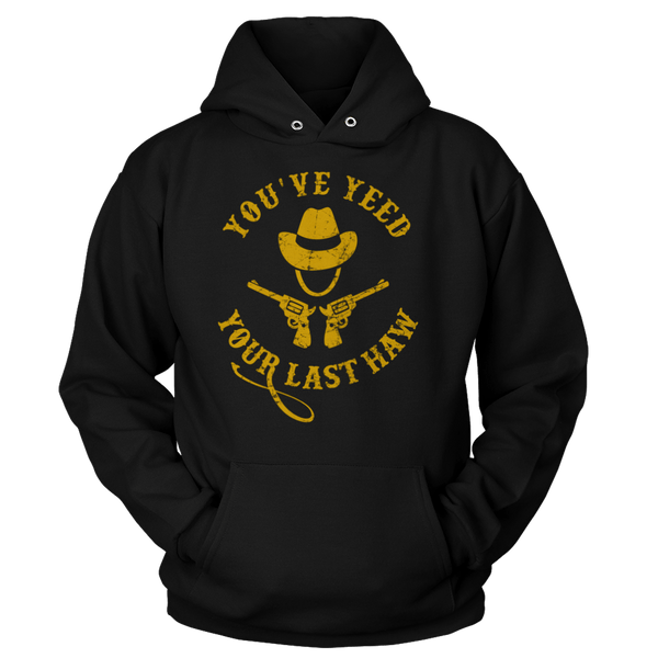 You've Yeed Your Last Haw - Sweatshirts