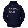 Money Can't Buy Happieness But It Can Buy Booze - Sweatshirts