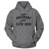 Not Pregnant, Just Eatin' Good - Hoodie