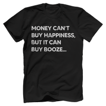 Money Can't Buy Happieness But It Can Buy Booze