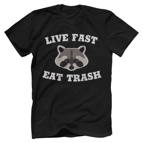 Live Fast, Eat Trash - Raccoon