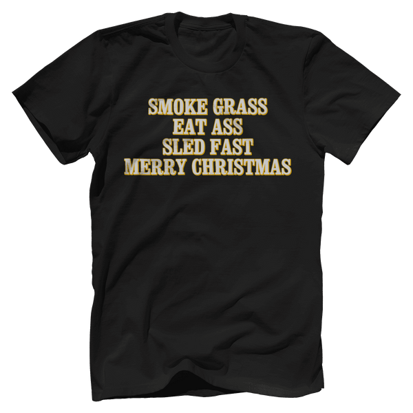 Smoke Grass, Eat Ass, Sled Fast, Merry Christmas