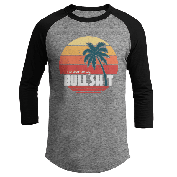 I'm Back On My Bulls$h!t - Baseball Tee