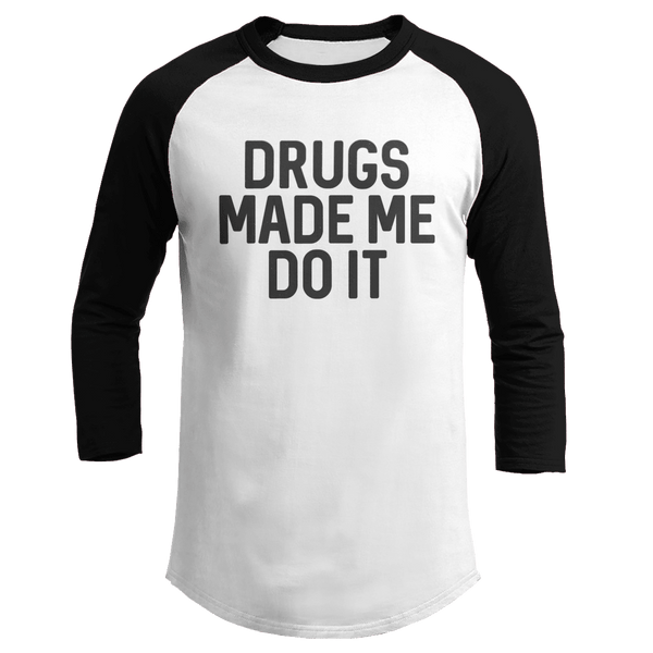 Drugs Made Me Do It - Baseball Tee
