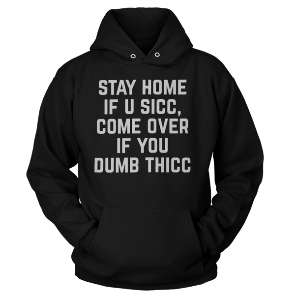 Stay Home If U Sicc, Come Over If You Dumb Thicc - Sweatshirts