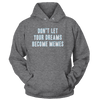 Don't Let Your Dreams Become Memes - Hoodie