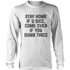 Stay Home If U Sicc, Come Over If You Dumb Thicc