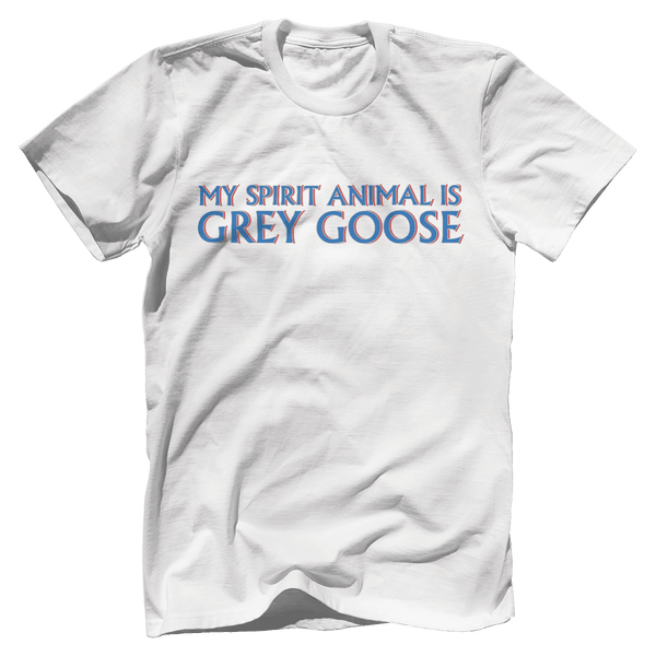 My Spirit Animal Is Grey Goose