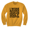 I Work Harder Than An Ugly Stripper - Hi-Vis Construction  - Sweatshirts