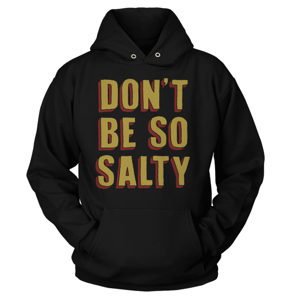 Don't Be So Salty - Hoodie