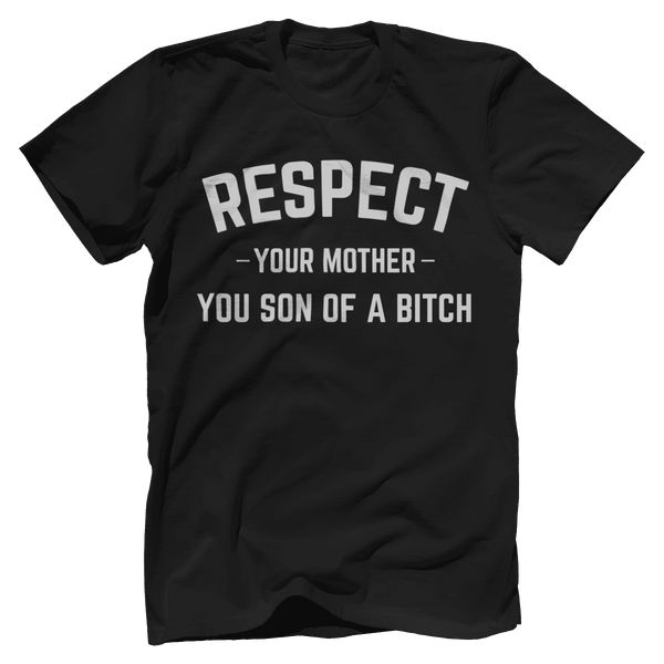 Respect Your Mother, You Son of a B!tch