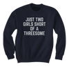 Just Two Girls Short Of A Threesome - Sweatshirts