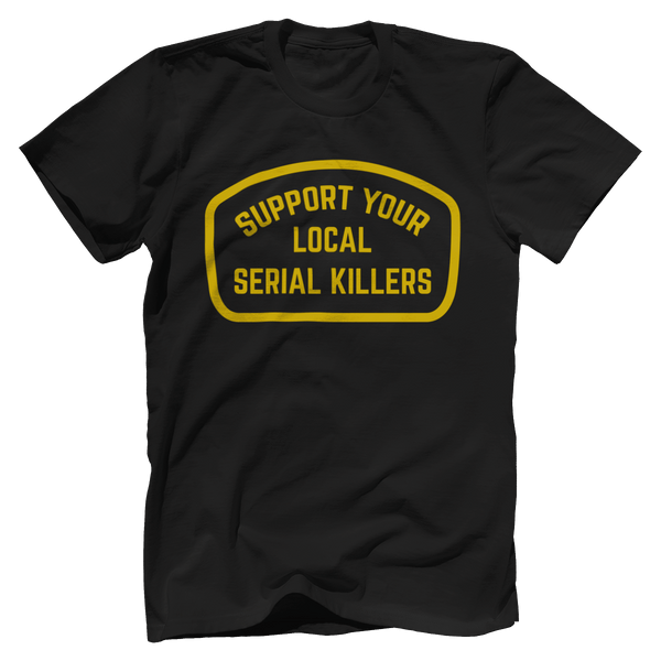 Support Your Local Serial Killers