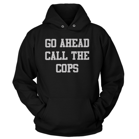 Go Ahead Call the Cops V2 - Sweatshirts