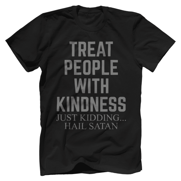 Treat People With Kindness. Just Kidding, Hail Satan