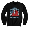 Toss Me Another Beer Brosevelt - Sweatshirts
