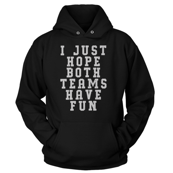 I Just Hope Both Teams Have Fun - Sweatshirts