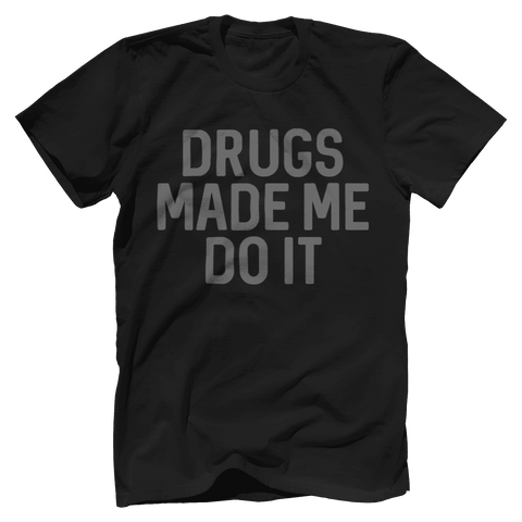 Drugs Made Me Do It