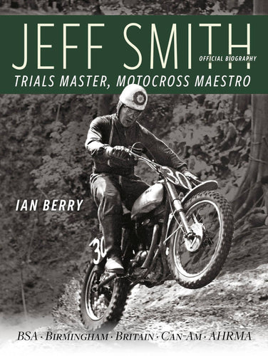 Jeff Smith - Trials Master, Motocross Maestro by Ian Berry