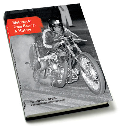Motorcycle Drag Racing: A History by John Stein