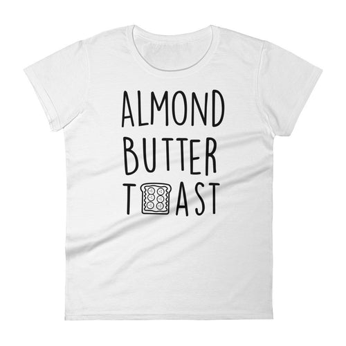 Almond Butter Toast: White Ladies T-Shirt