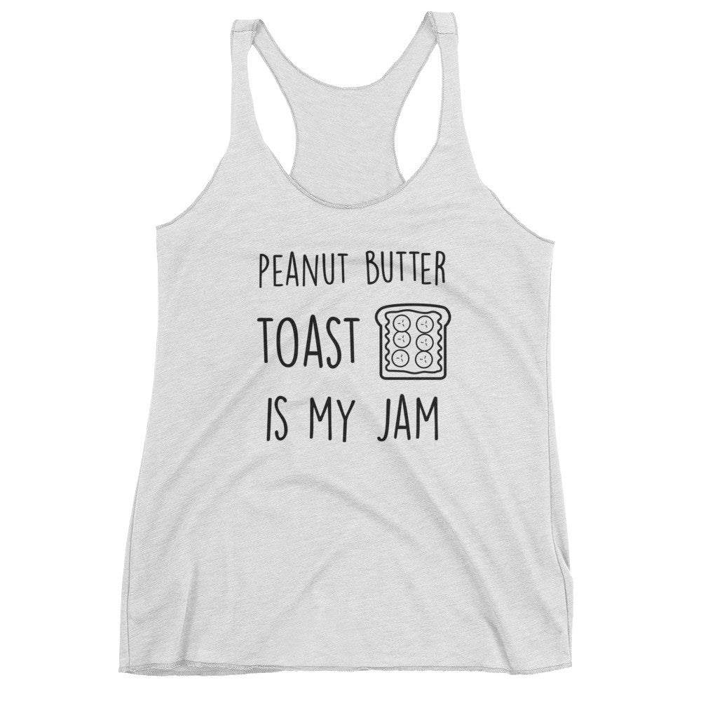 Peanut Butter Toast Is My Jam: White Ladies Tank Top