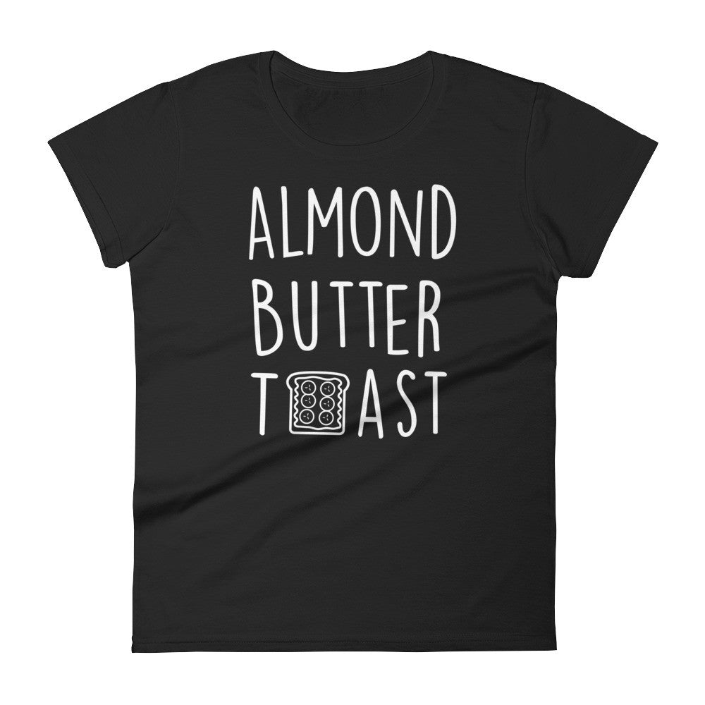 Almond Butter Toast: Black Ladies T-Shirt