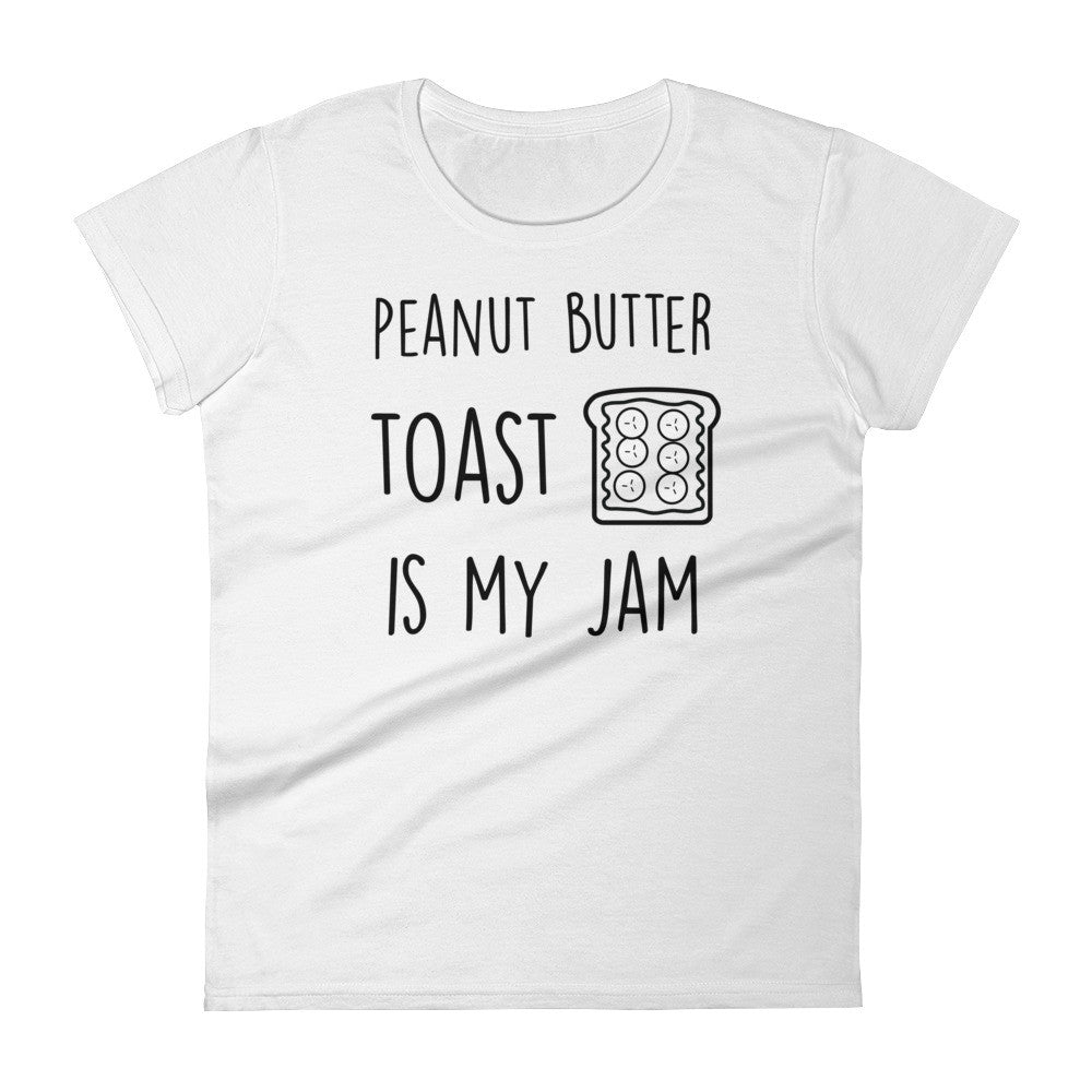 Peanut Butter Toast Is My Jam: White Ladies T-Shirt