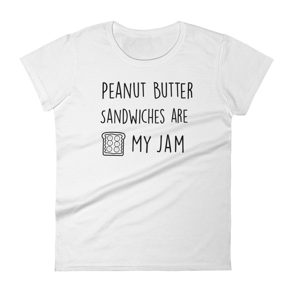 Peanut Butter Sandwiches Are My Jam: White Ladies T-Shirt