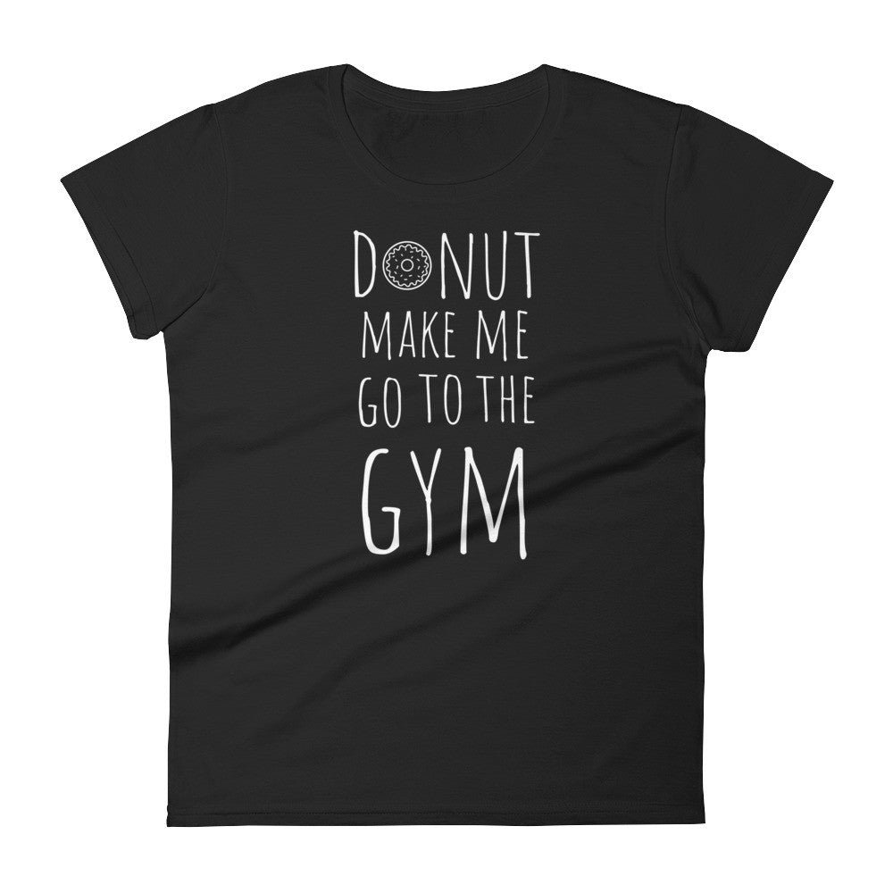 Donut Make Me Go To The Gym: Black Ladies T-Shirt