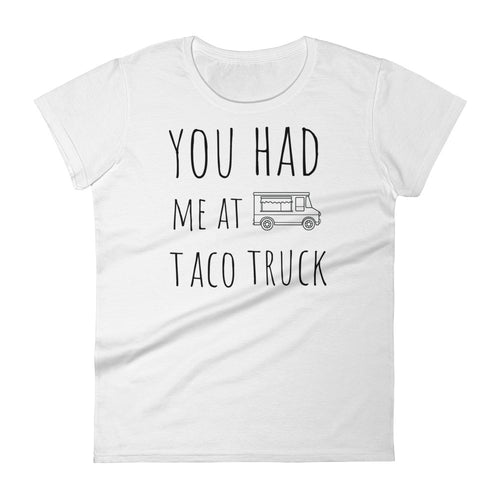 You Had Me At Taco Truck: White Ladies T-Shirt