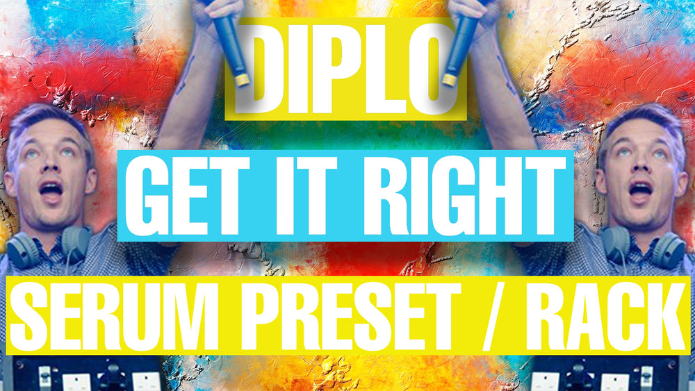 Diplo - Get It Right Serum Preset / Ableton FX Rack