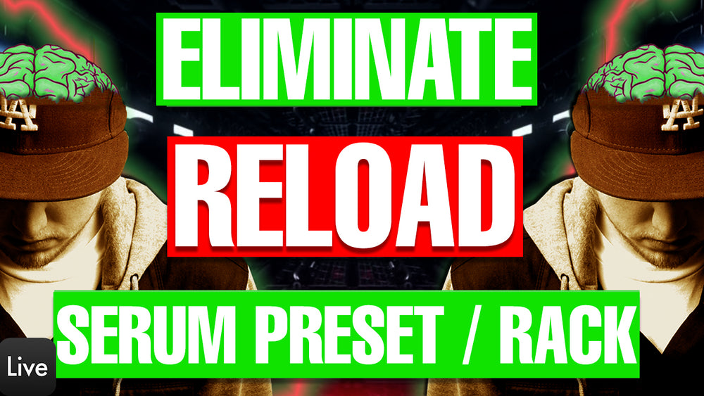 "Eliminate - ""Reload"" Serum Presets and Ableton FX Rack"
