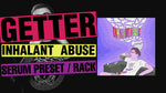 Getter - Inhalant Abuse Serum Preset / Ableton FX Rack