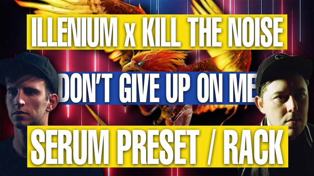 Illenium x Kill The Noise - Dont Give Up On Me Serum Presets / Ableton FX Rack