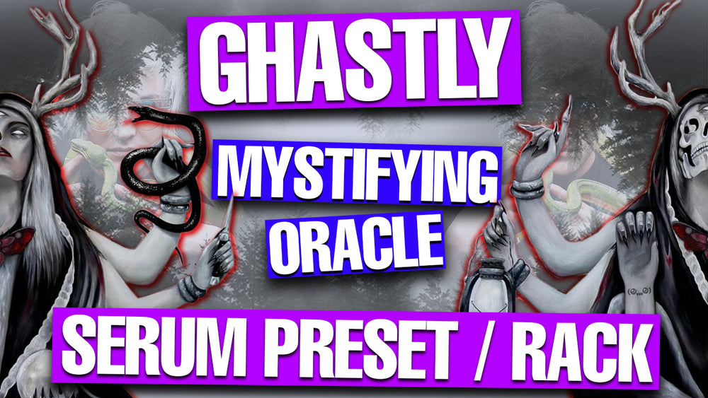 Ghastly - Mystifying Oracle Serum Presets / Racks