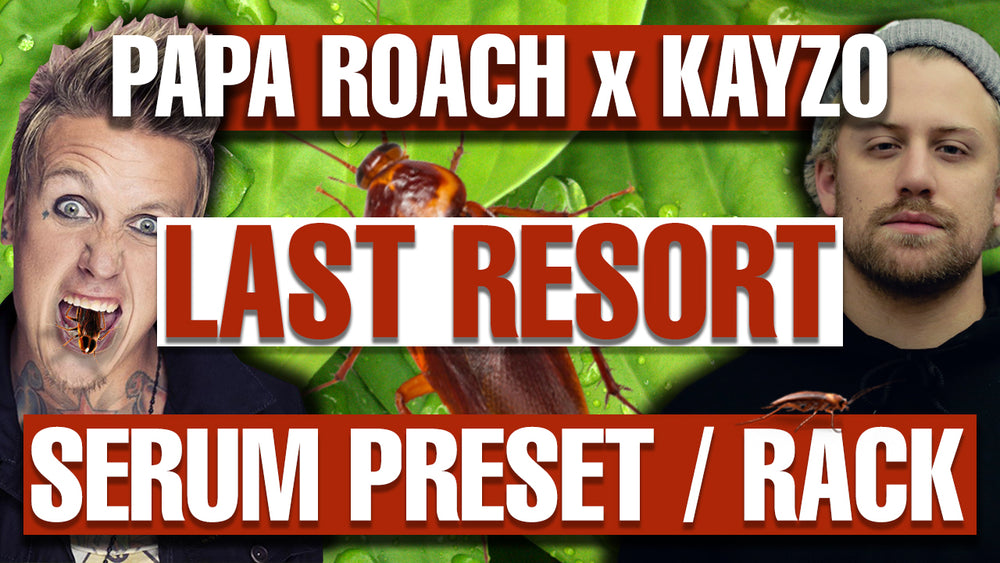 Papa Roach x Kayzo - Last Resort Remix Serum Presets and Ableton FX Racks