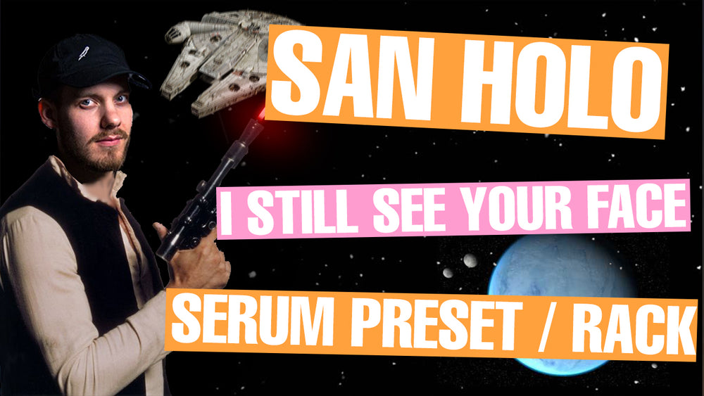 San Holo - I Still See Your Face Serum Presets / Ableton FX Rack