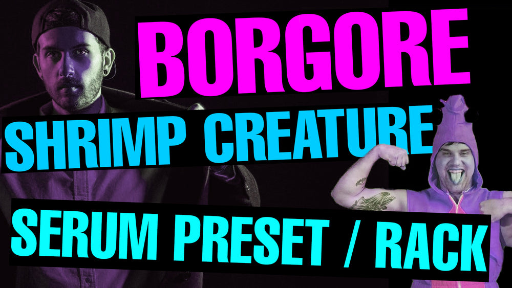 Borgore - Shrimp Creature ft Nick Colletti Serum Preset / Ableton FX Racks