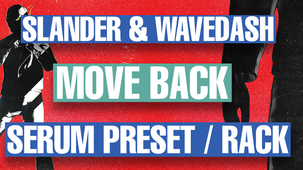 Slander & Wavedash - Move Back Serum Preset / Ableton FX Rack