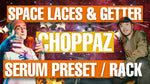 Space Laces & Getter - Choppa Serum Preset / Ableton FX Rack
