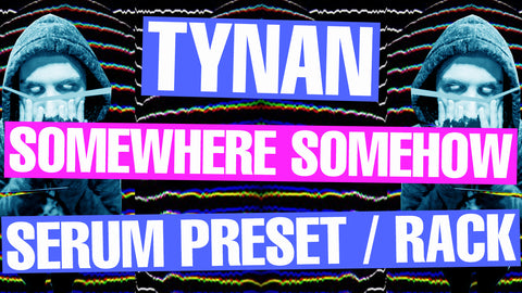 Tynan - Somewhere, Somehow Serum Presets / Ableton FX Racks