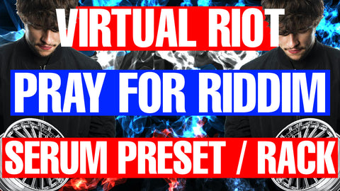 Virtual Riot - Pray For Riddim Serum Preset / Ableton FX Rack