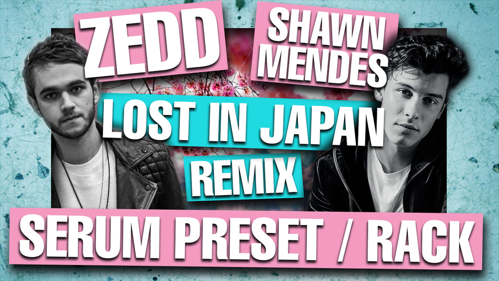 "Shawn Mendes - ""Lost In Japan"" Zedd Remix Serum Presets & Ableton FX Racks"