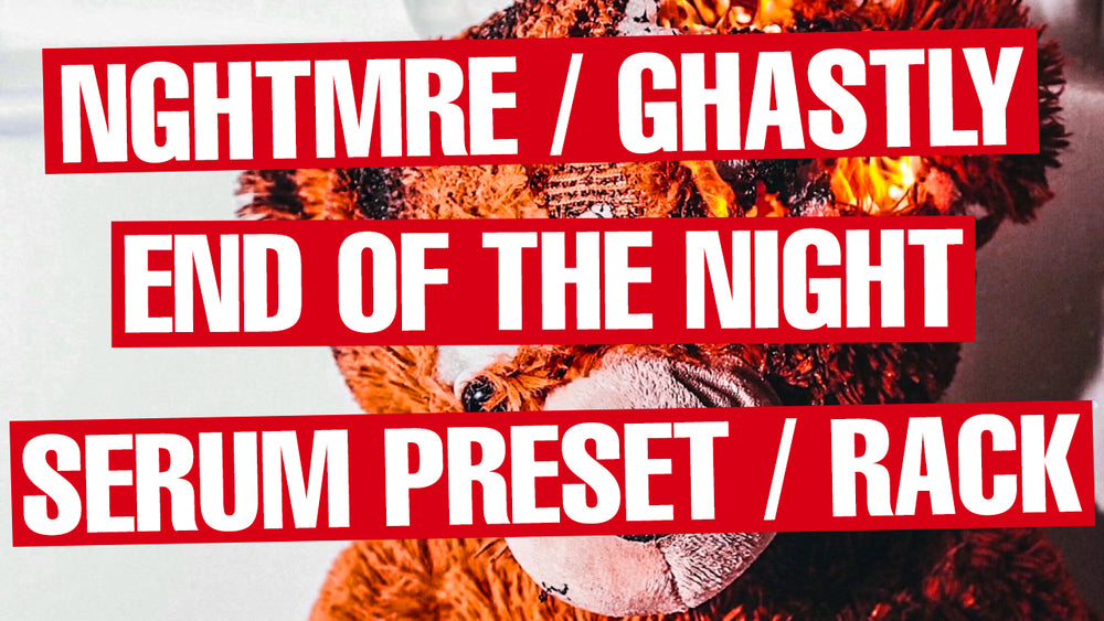 NGHTMRE / Ghastly - End Of The Night Serum Preset / Ableton FX Rack